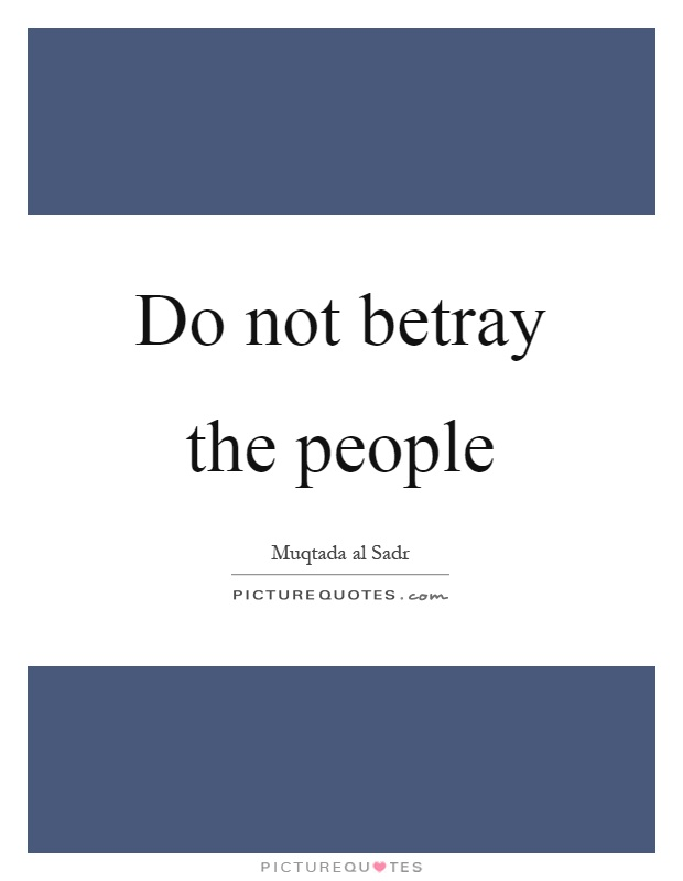 do not betray the people picture quotes