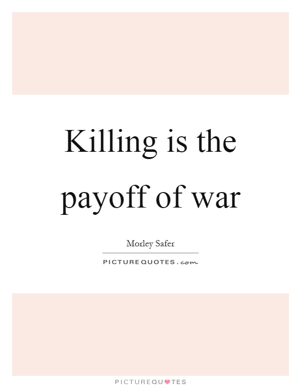 Killing is the payoff of war Picture Quote #1