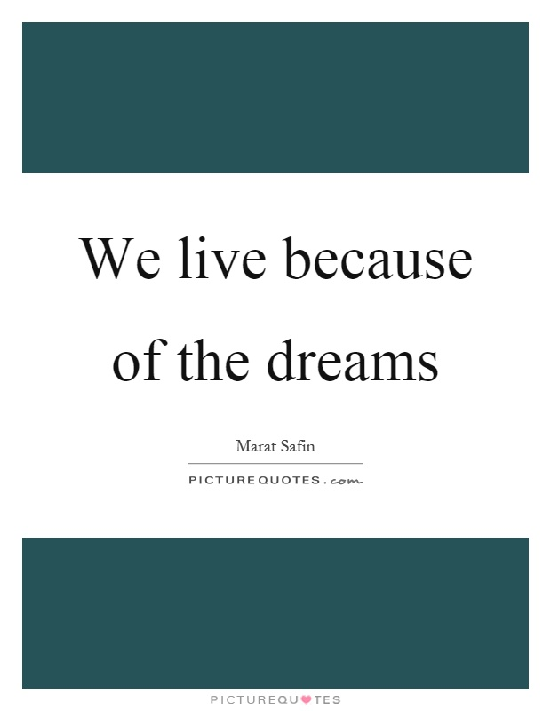We live because of the dreams Picture Quote #1