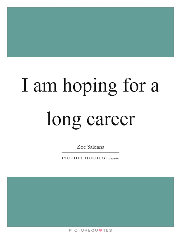 I am hoping for a long career Picture Quote #1