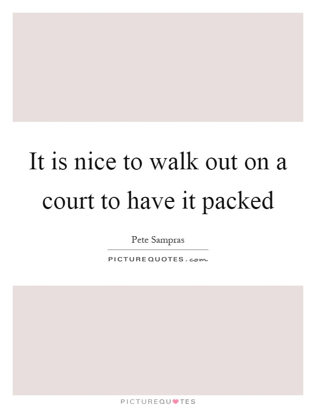 It is nice to walk out on a court to have it packed Picture Quote #1