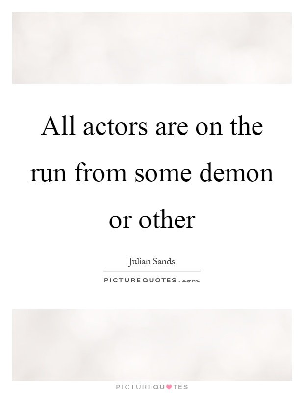 All actors are on the run from some demon or other Picture Quote #1