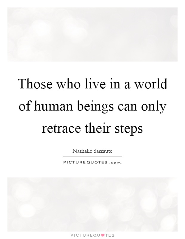 Those who live in a world of human beings can only retrace their steps Picture Quote #1