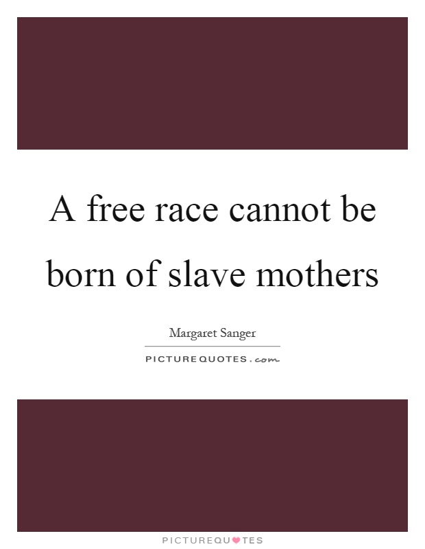 A free race cannot be born of slave mothers Picture Quote #1