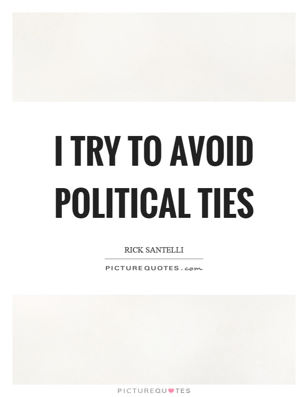 I try to avoid political ties Picture Quote #1