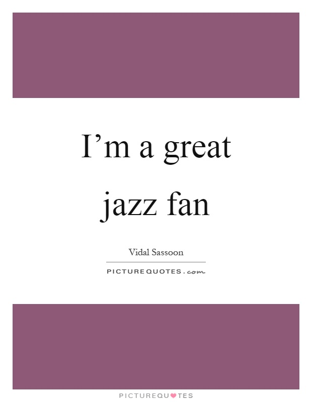 I'm a great jazz fan Picture Quote #1