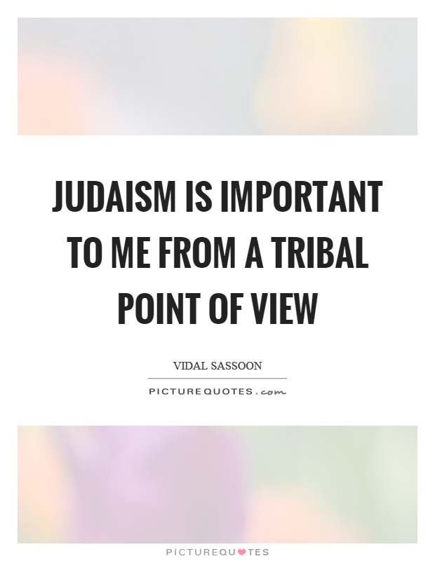 Judaism is important to me from a tribal point of view Picture Quote #1
