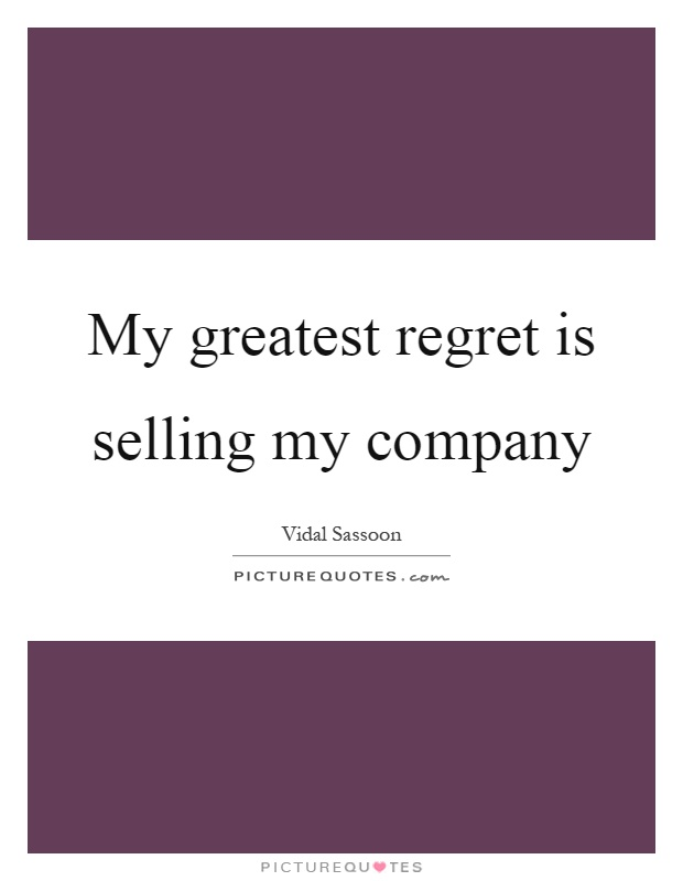 My greatest regret is selling my company Picture Quote #1