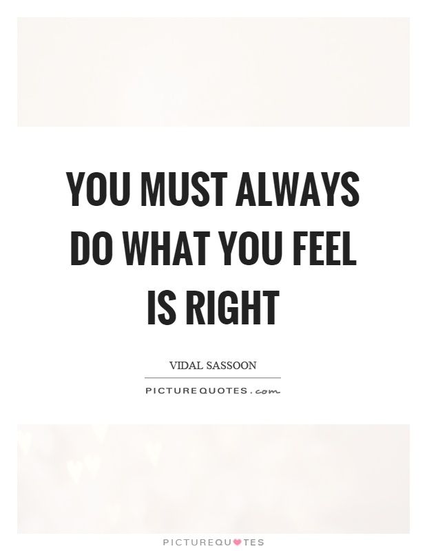You must always do what you feel is right Picture Quote #1