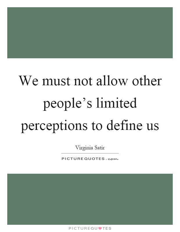 We must not allow other people's limited perceptions to define us Picture Quote #1