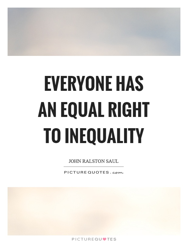 Everyone has an equal right to inequality Picture Quote #1