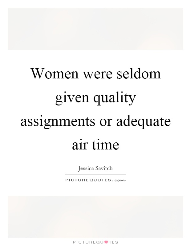 Women were seldom given quality assignments or adequate air time Picture Quote #1