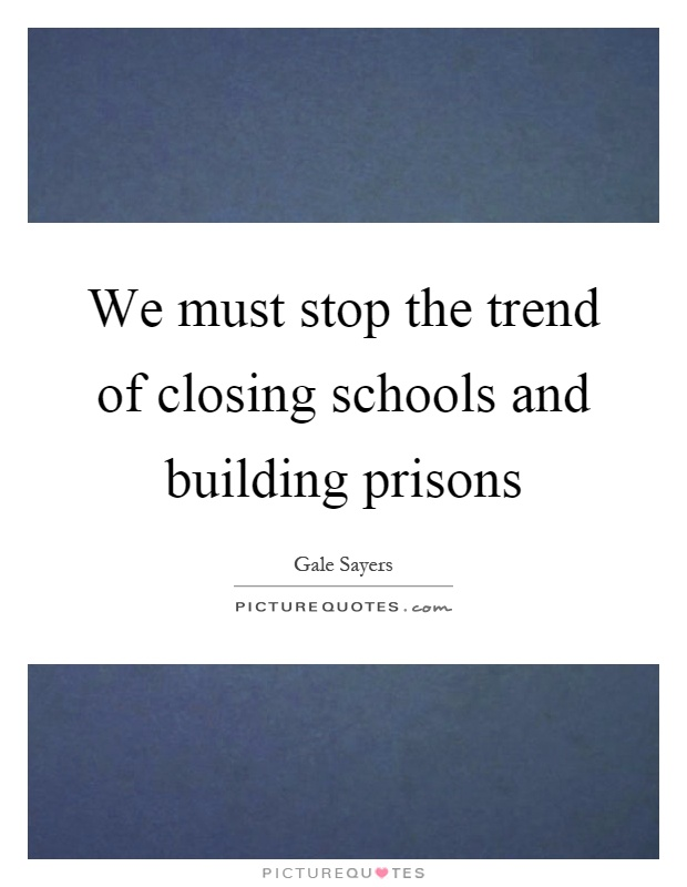 We must stop the trend of closing schools and building prisons Picture Quote #1