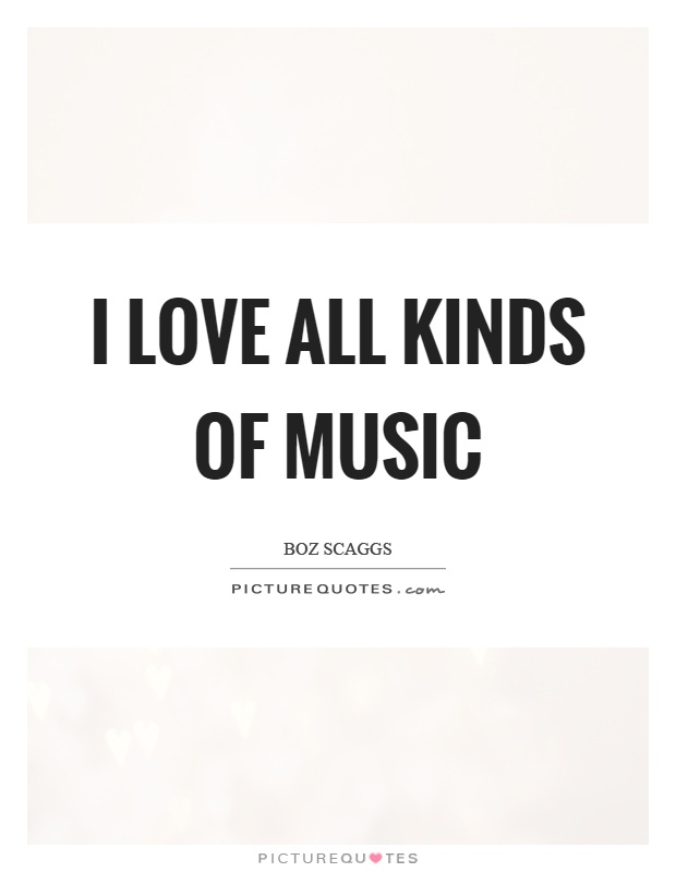 I love all kinds of music Picture Quote #1