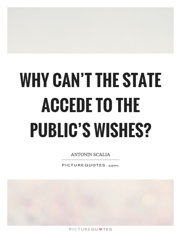 Why can't the state accede to the public's wishes? Picture Quote #1