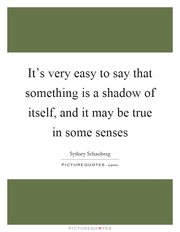 It's very easy to say that something is a shadow of itself, and it may be true in some senses Picture Quote #1