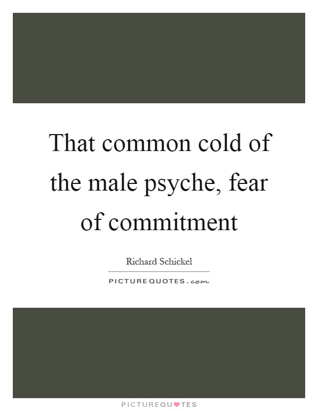 That Common Cold Of The Male Psyche, Fear Of Commitment