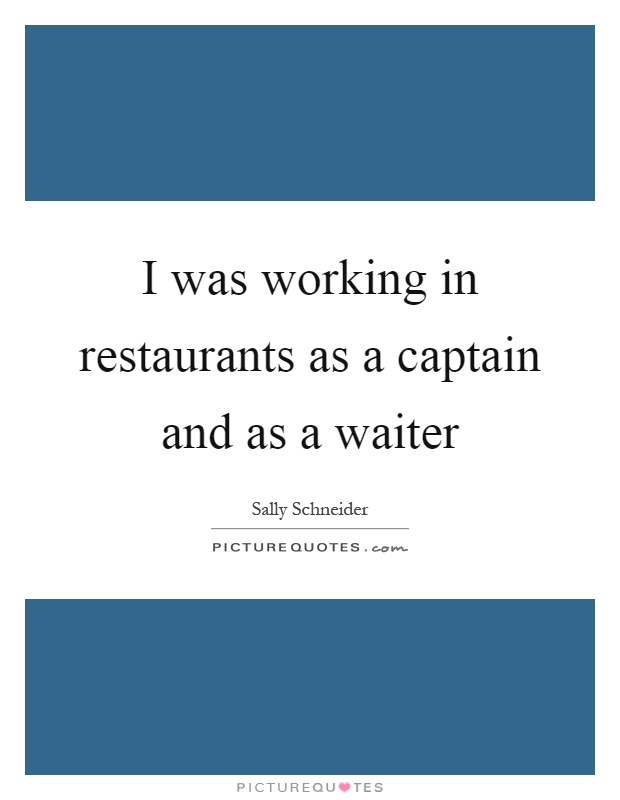 I was working in restaurants as a captain and as a waiter Picture Quote #1