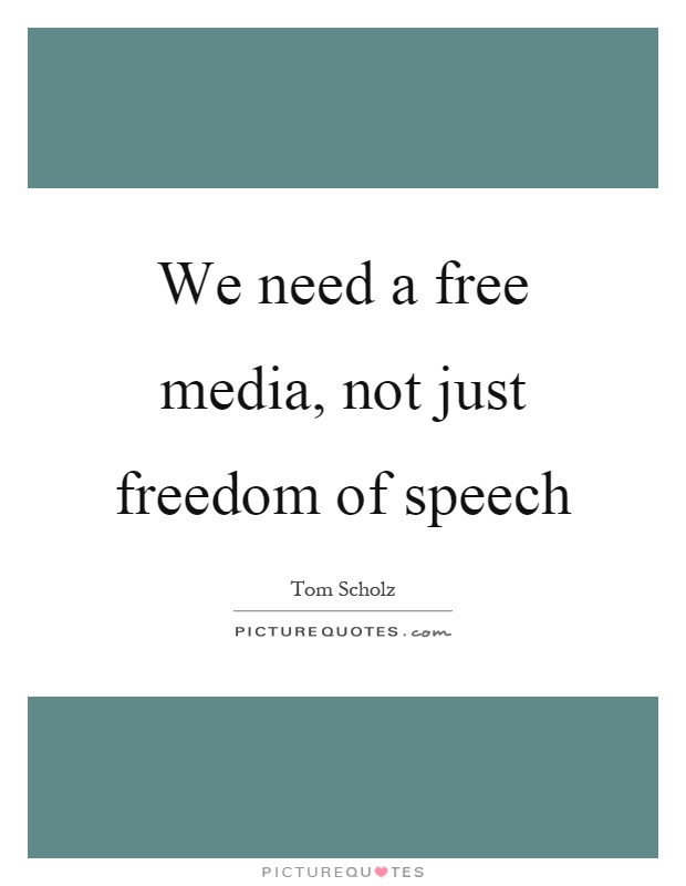 We need a free media, not just freedom of speech Picture Quote #1