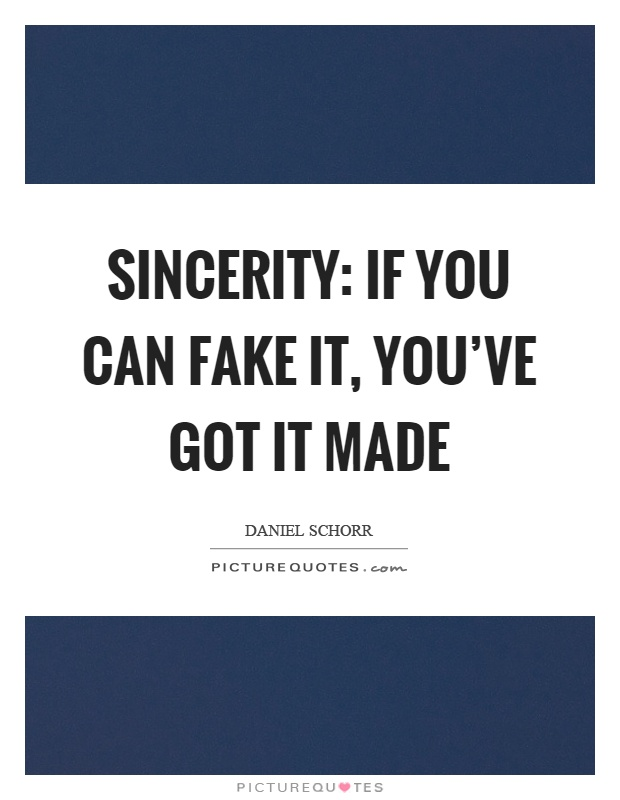 Sincerity: if you can fake it, you've got it made Picture Quote #1