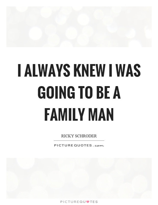 I always knew I was going to be a family man Picture Quote #1