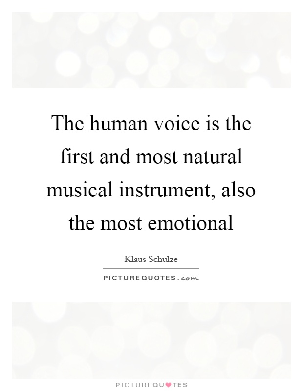 The human voice is the first and most natural musical instrument, also the most emotional Picture Quote #1