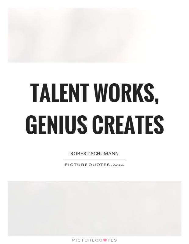 Talent works, genius creates Picture Quote #1