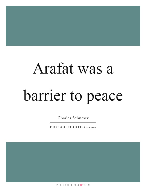 Arafat was a barrier to peace Picture Quote #1