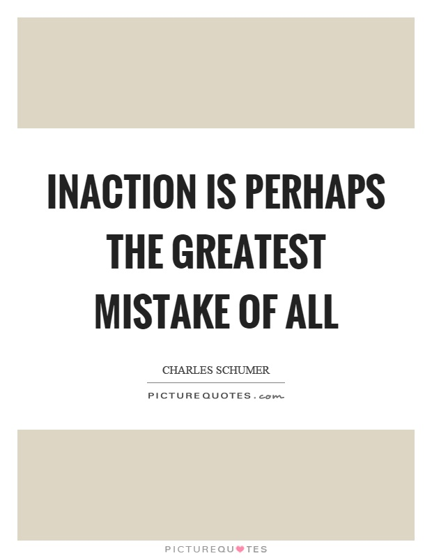 Inaction is perhaps the greatest mistake of all Picture Quote #1