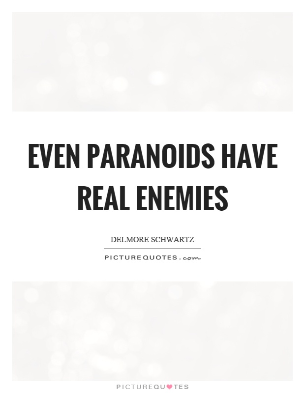 Even paranoids have real enemies Picture Quote #1