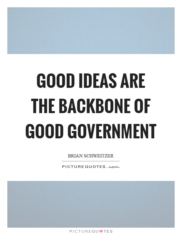 Good ideas are the backbone of good government Picture Quote #1
