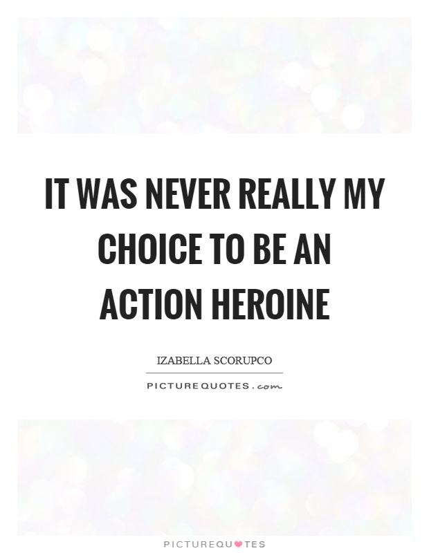 It was never really my choice to be an action heroine Picture Quote #1
