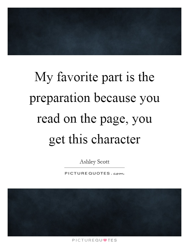 My favorite part is the preparation because you read on the page, you get this character Picture Quote #1
