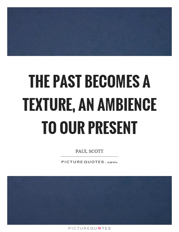 The past becomes a texture, an ambience to our present Picture Quote #1