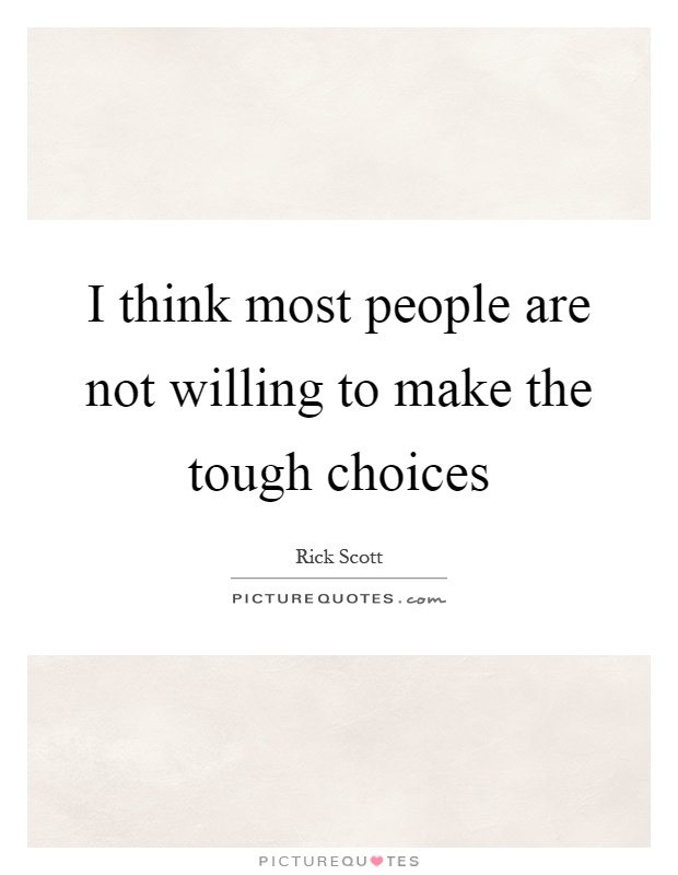 I think most people are not willing to make the tough choices Picture Quote #1