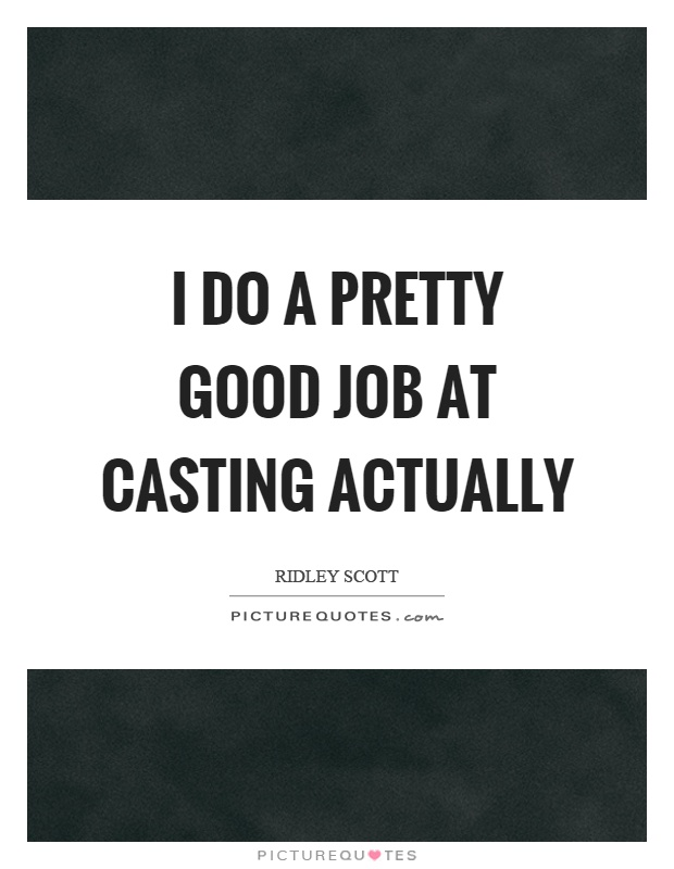 I do a pretty good job at casting actually Picture Quote #1