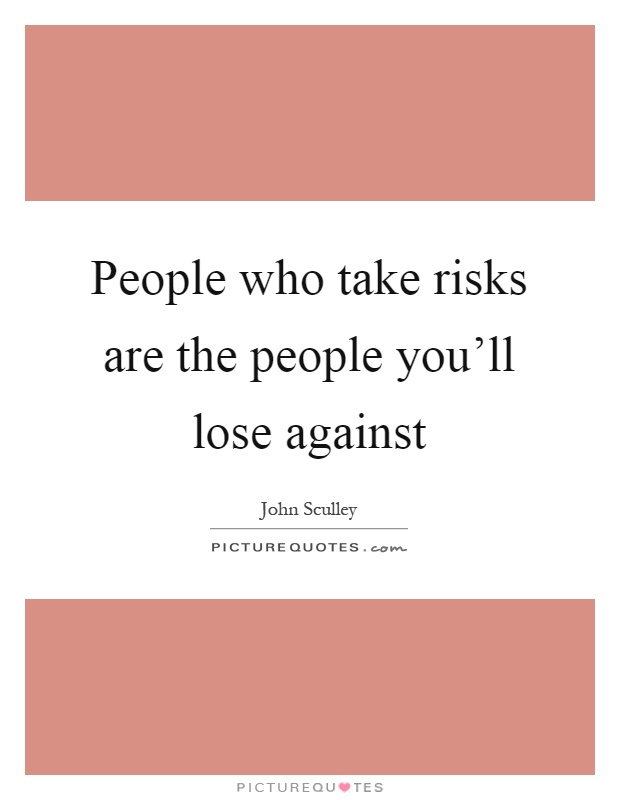 People who take risks are the people you'll lose against Picture Quote #1
