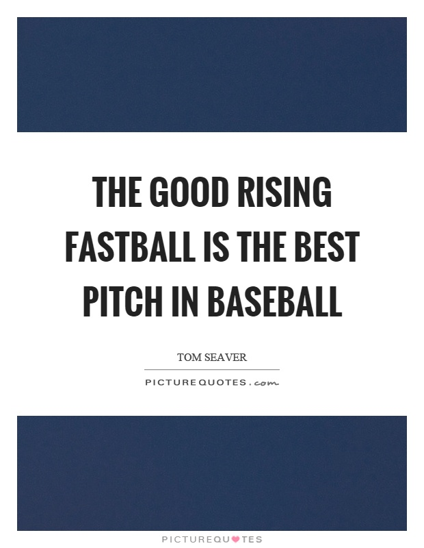 The good rising fastball is the best pitch in baseball Picture Quote #1