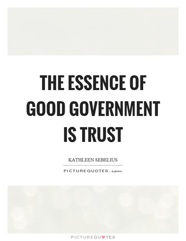 The essence of good government is trust Picture Quote #1