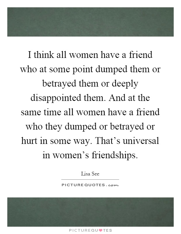 I think all women have a friend who at some point dumped ...