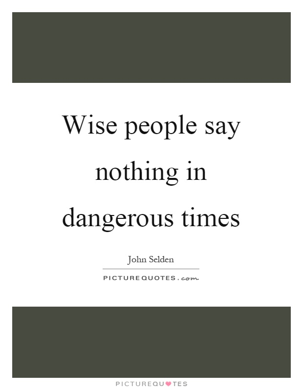 Wise people say nothing in dangerous times Picture Quote #1
