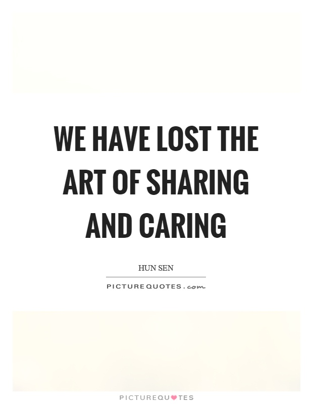 We have lost the art of sharing and caring Picture Quote #1