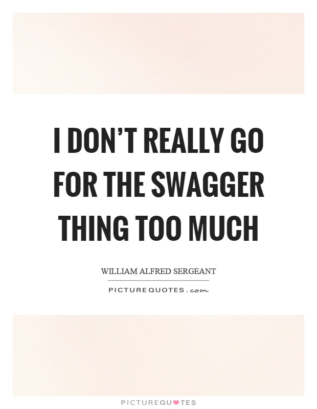 I don't really go for the swagger thing too much Picture Quote #1