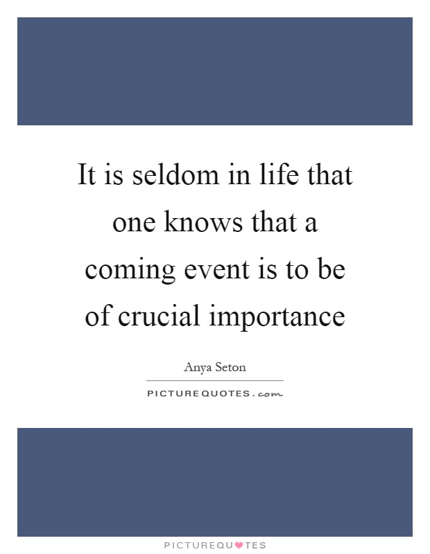 It is seldom in life that one knows that a coming event is to be of crucial importance Picture Quote #1