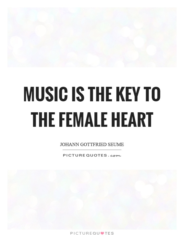 Music is the key to the female heart Picture Quote #1