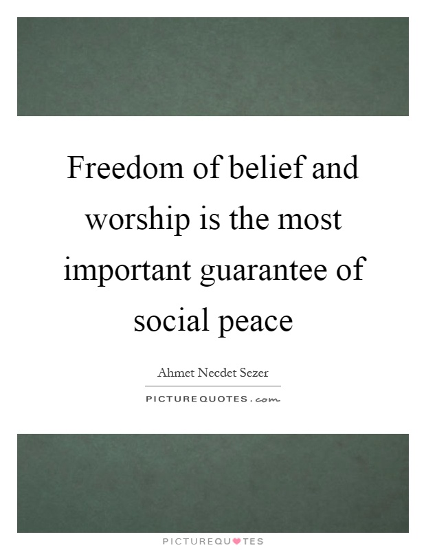 Freedom of belief and worship is the most important guarantee of social peace Picture Quote #1