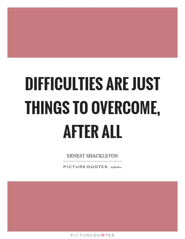 Difficulties are just things to overcome, after all Picture Quote #1