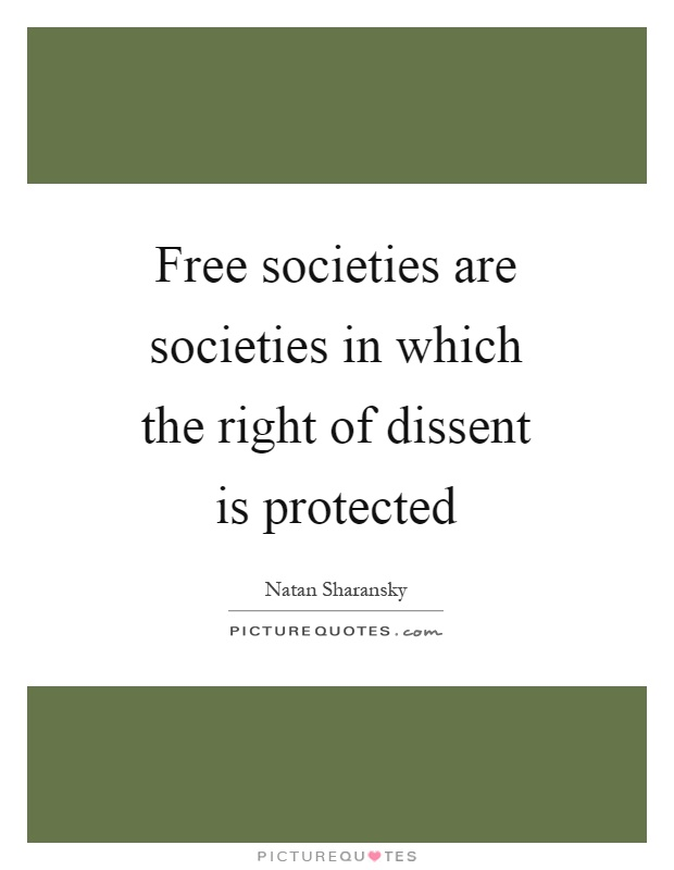 Free societies are societies in which the right of dissent is protected Picture Quote #1