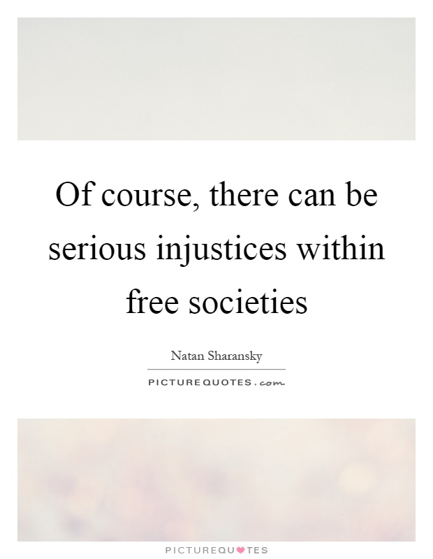 Of course, there can be serious injustices within free societies Picture Quote #1
