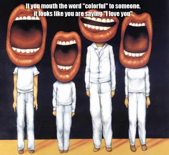 "If you mouth the word ""colorful"" to someone, it looks like you are saying ""i love you"" Picture Quote #1"